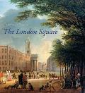 The London Square: Gardens in the Midst of Town (Paul Mellon Centre for Studies in British Art) Cover