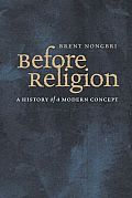 Before Religion A History of a Modern Concept