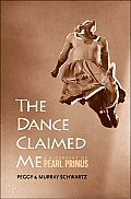 Dance Claimed Me A Biography of Pearl Primus