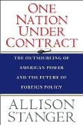 One Nation Under Contract The Outsourcing of American Power & the Future of Foreign Policy