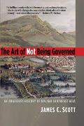 Art of Not Being Governed An Anarchist History of Upland Southeast Asia