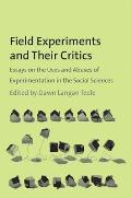 Field Experiments and Their Critics: Essays on the Uses and Abuses of Experimentation in the Social Sciences (Institution for Social and Policy St)