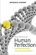 Science of Human Perfection How Genes Became the Heart of American Medicine