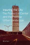 Insuring the City: The Prudential Center and the Postwar Urban Landscape
