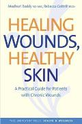 Healing Wounds, Healthy Skin: A Practical Guide for Patients with Chronic Wounds (Yale University Press Health & Wellness) Cover