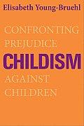 Childism Confronting Prejudice Against Children