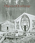 Objects of Exchange: Social and Material Transformation on the Late Nineteenth-Century Northwest Coast Cover