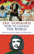 How to Change the World Tales of Marx & Marxism