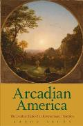 Arcadian America: The Death and Life of an Environmental Tradition (New Directions in Narrative History) Cover