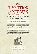 Invention of News How the World Came to Know About Itself