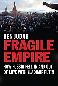 Fragile Empire How Russia Fell in & Out of Love with Vladimir Putin