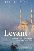 Levant Splendour & Catastrophe on the Mediterranean