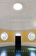 Jefferson's Shadow: The Story Of His Science by Keith Thomson