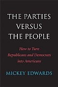 Parties Versus the People How to Turn Republicans & Democrats into Americans