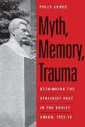 Myth, Memory, Trauma: Rethinking the Stalinist Past in the Soviet Union, 1953-70