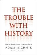 The Trouble with History: Morality, Revolution, and Counterrevolution (Politics and Culture)