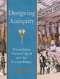 Designing Antiquity: Owen Jones, Ancient Egypt, and the Crystal Palace Cover