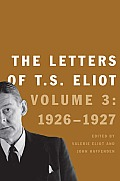 The Letters of T.S. Eliot: Volume 3: 1926-27 Cover