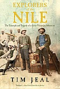 Explorers of the Nile The Triumph & Tragedy of a Great Victorian Adventure