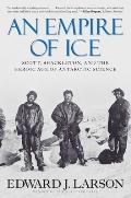 Empire of Ice Scott Shackleton & the Heroic Age of Antarctic Science