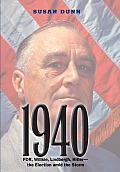 1940: FDR, Willkie, Lindbergh, Hitler--The Election Amid the Storm
