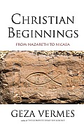 Christian Beginnings From Nazareth to Nicaea