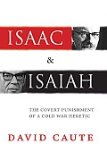 Isaac & Isaiah: The Covert Punishment of a Cold War Heretic