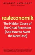 Realeconomik: The Hidden Cause of the Great Recession (and How to Avert the Next One)