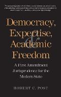 Democracy Expertise & Academic Freedom A First Amendment Jurisprudence for the Modern State