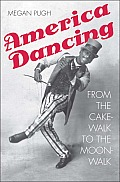 America Dancing: From the...