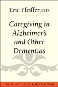 Caregiving in Alzheimer's and Other Dementias (Yale University Press Health & Wellness)
