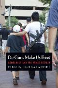Do Guns Make Us Free?: Democracy & The Armed Society by Firmin Debrabander