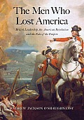 The Men Who Lost America: British Leadership, the American Revolution, and the Fate of the Empire (Lewis Walpole Series in Eighteenth-Century Culture and History)