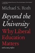 Beyond the University: Why Liberal Education Matters