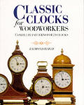 Classic Clocks For Woodworkers Complete