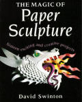 Magic Of Paper Sculpture Sixteen exciting & creative projects