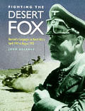 Fighting the Desert Fox Rommels Campaigns in North Africa April 1941 to August 1942