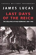 Last Days of the Reich The Collapse of Nazi Germany May 1945