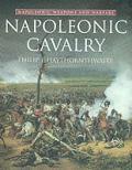 Napoleonic Cavalry: Napoleonic Weapons and Warfare