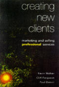 Creating New Clients: Marketing & Selling Professional Services
