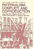 Paternalism, Conflict, and Coproduction: Learning from Citizen Action and Citizen Participation in Western Europe