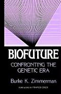 Biofuture Confronting The Genetic Era