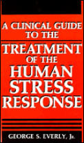 Clinical Guide to the Treatment of the Human Stress Response