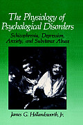 The Physiology of Psychological Disorders: Schizophrenia, Depression, Anxiety and Substance Abuse