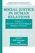 Social Justice in Human Relations: Volume 1: Societal and Psychological Origins of Justice