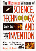 The Illustrated, Almanac of Science, Technology, and Invention: Day by Day Facts, Figures, and the Fanciful