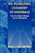 Inorganic Chemistry of Materials: How to Make Things Out of Elements