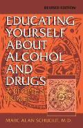 Educating Yourself about Alcohol & Drugs A Peoples Primer Revised Edition