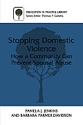 Stopping Domestic Violence: How a Community Can Prevent Spousal Abuse (Prevention in Practice Library)
