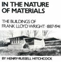 In the Nature of Materials, 1887-1941: The Buildings of Frank Lloyd Wright